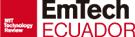 EmTech Ecuador: September 9-11, 2015. Quito, Ecuador